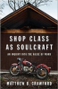Shop Class as Soulcraft: An Inquiry Into the Value of Work.—At Amazon.com